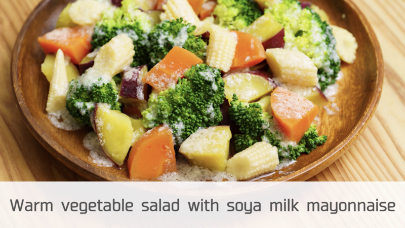 Warm vegetable salad with soya milk mayonnaise / 7major allergen free